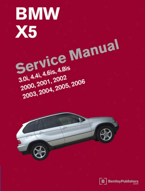 Bmw X5 Service Manual: 2000-2006