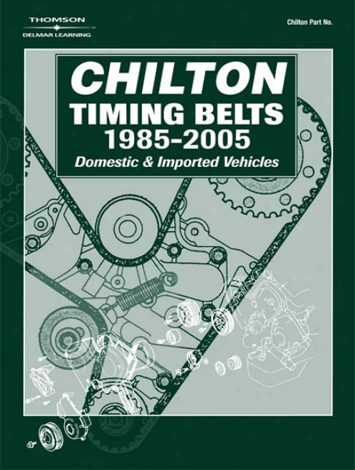 Chilton Domestic & Imported Vehicles Timing Belts Maual (1985-2005)