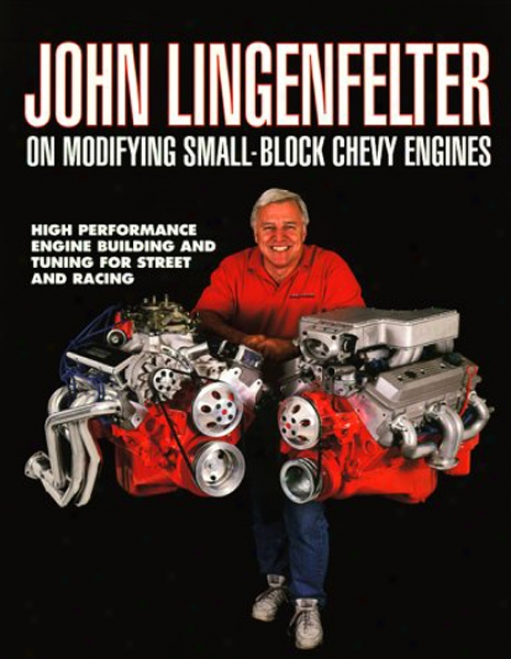 John Lingenfelter On Modifying The Small-block Chevy