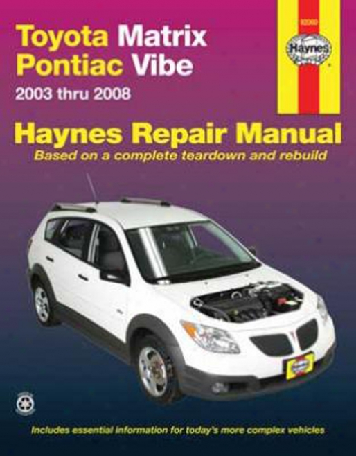 Toyota Matrix And Pontiac Vibe Haynes Repairr Manual (2003-2008)
