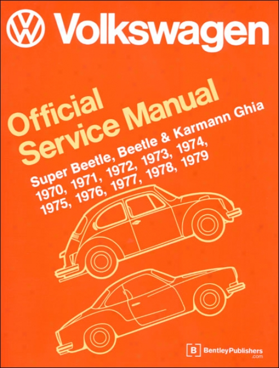 Volkswagen Super Beetle, Beetle And Karmann Ghia Official Service Manual Typr 1: 1970-1979