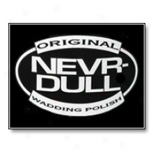 Nevr-dull�  Wadding Burnish
